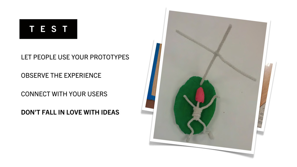 T E S T LET PEOPLE USE YOUR PROTOTYPES OBSERVE ...