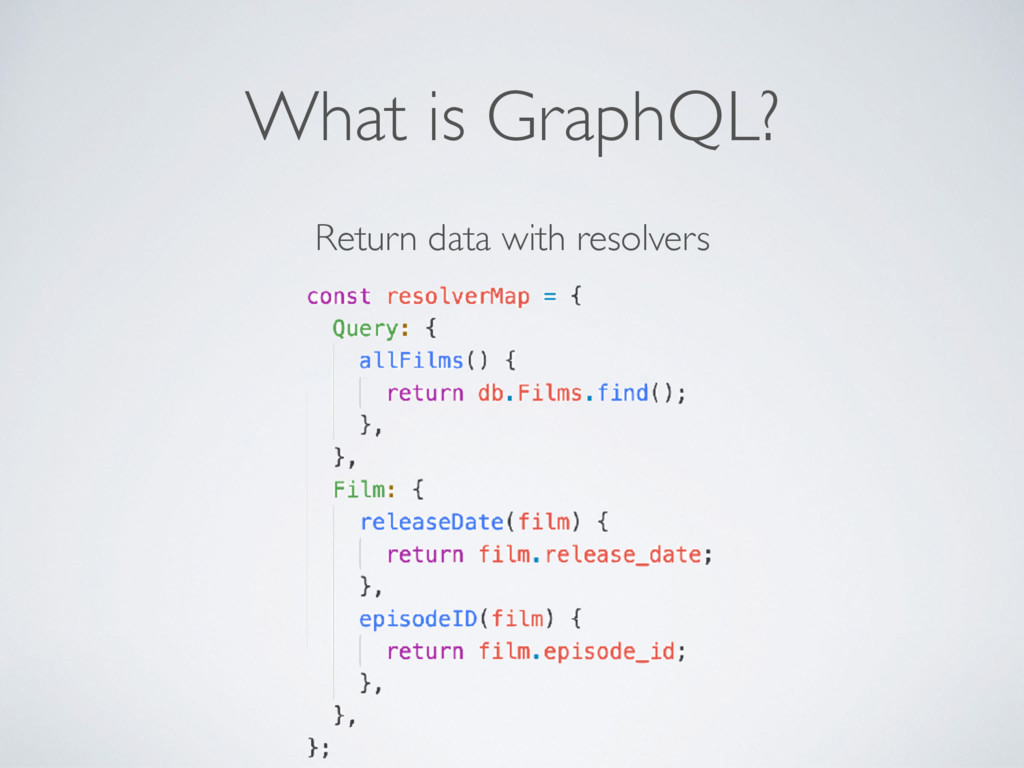 What is GraphQL? Return data with resolvers