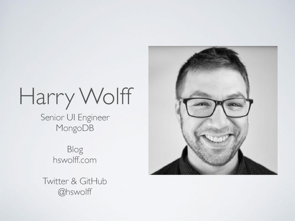 Harry Wolff Senior UI Engineer MongoDB Blog hsw...