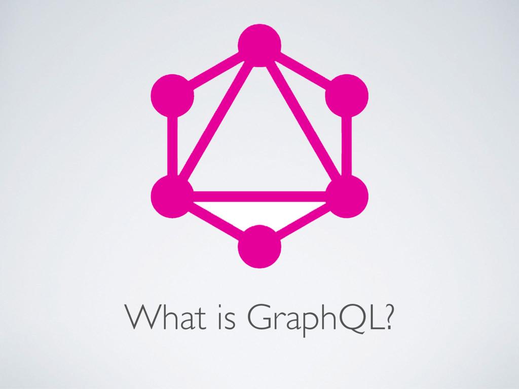 What is GraphQL?
