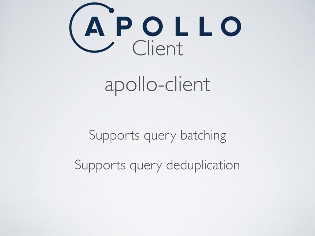 Client apollo-client Supports query batching Su...