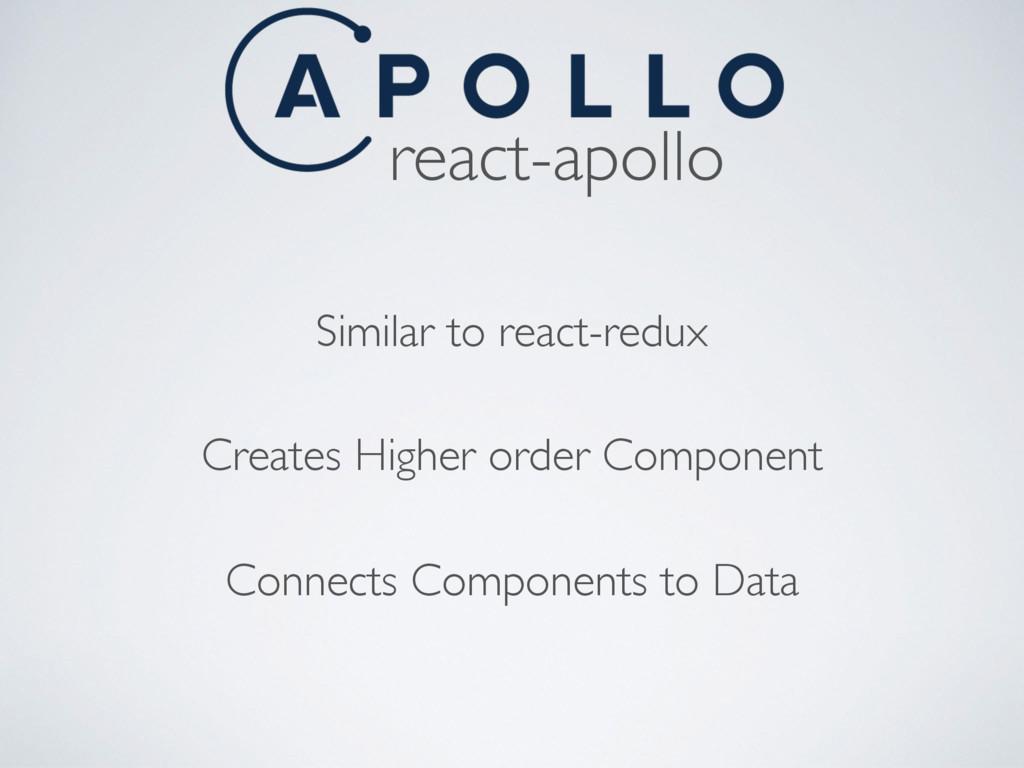 react-apollo Similar to react-redux Creates Hig...