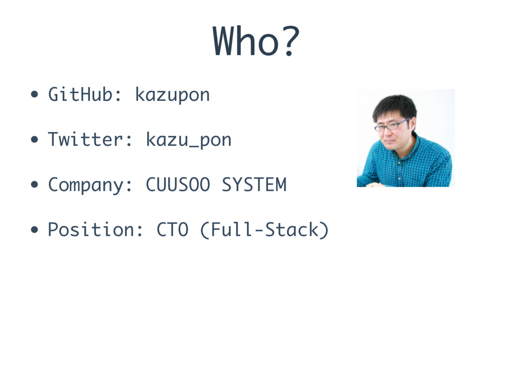 Who? • GitHub: kazupon • Twitter: kazu_pon • Co...