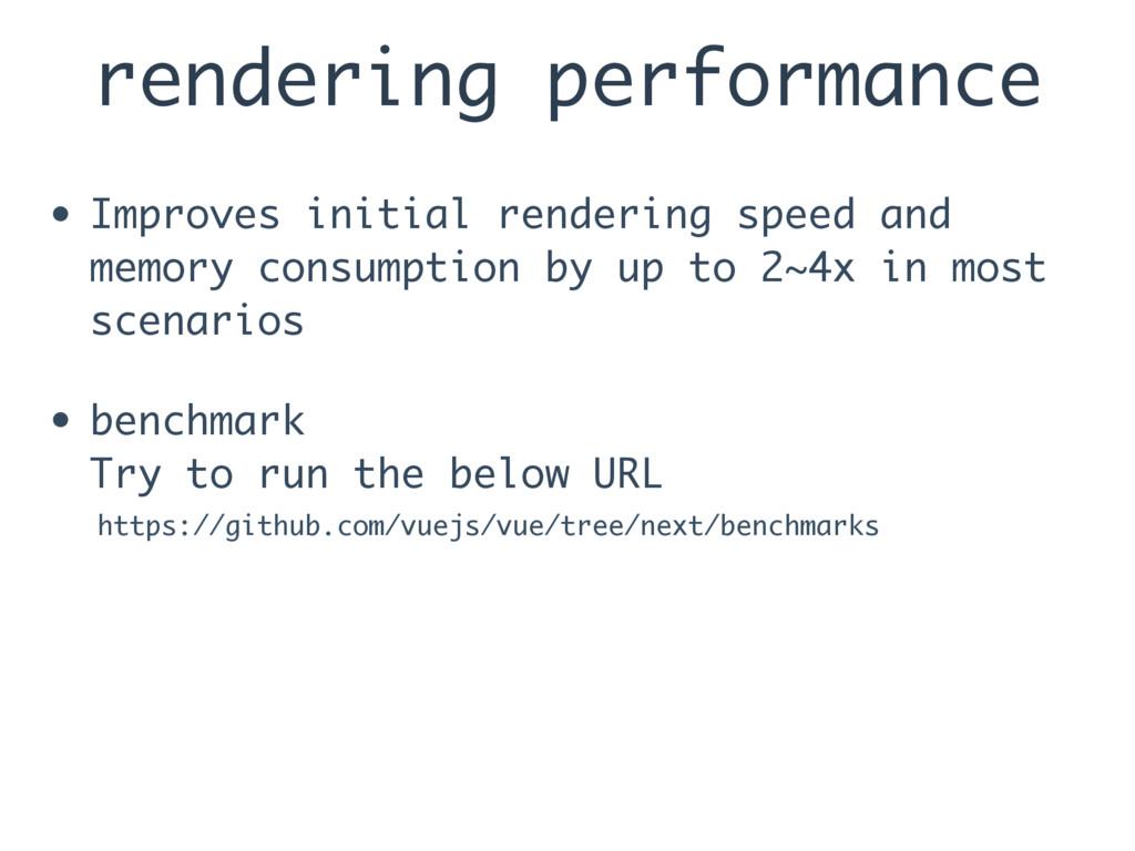 rendering performance • Improves initial render...
