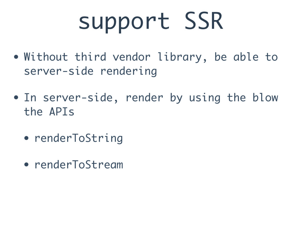 support SSR • Without third vendor library, be ...