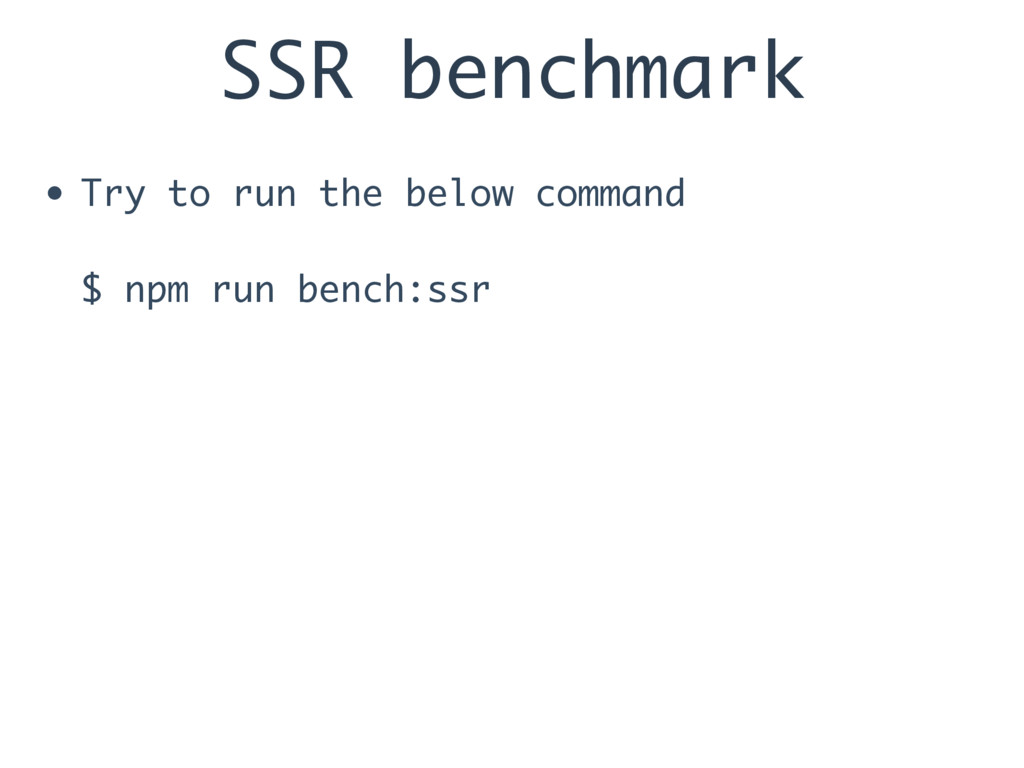SSR benchmark • Try to run the below command