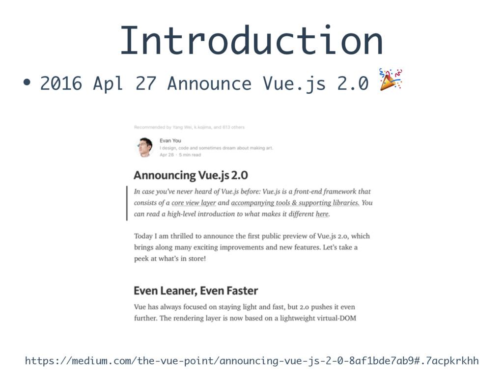 Introduction • 2016 Apl 27 Announce Vue.js 2.0 ...