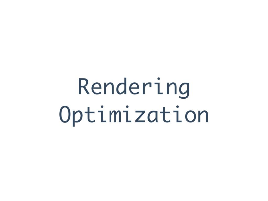 Rendering Optimization