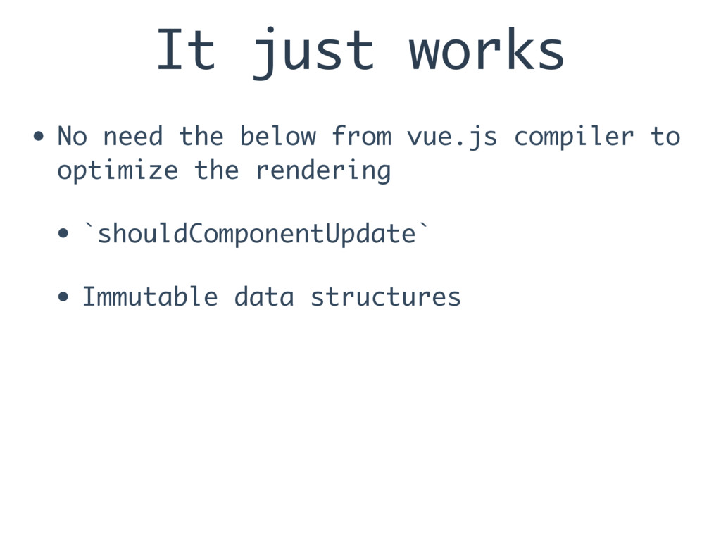 It just works • No need the below from vue.js c...