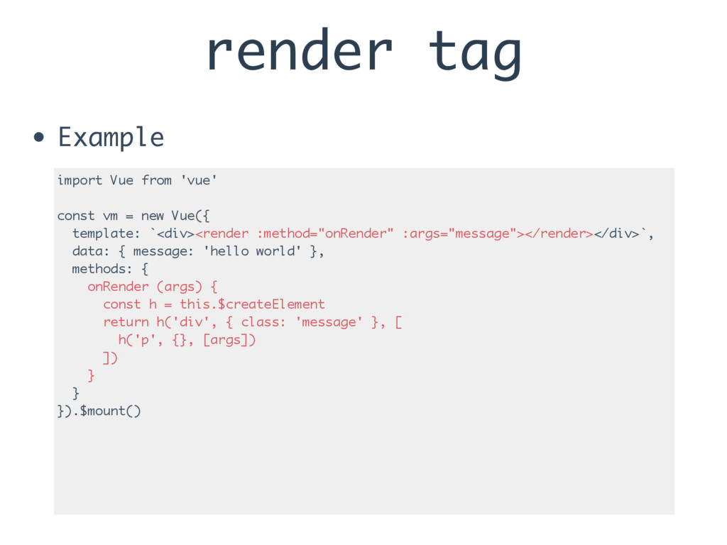 render tag • Example import Vue from 'vue' cons...