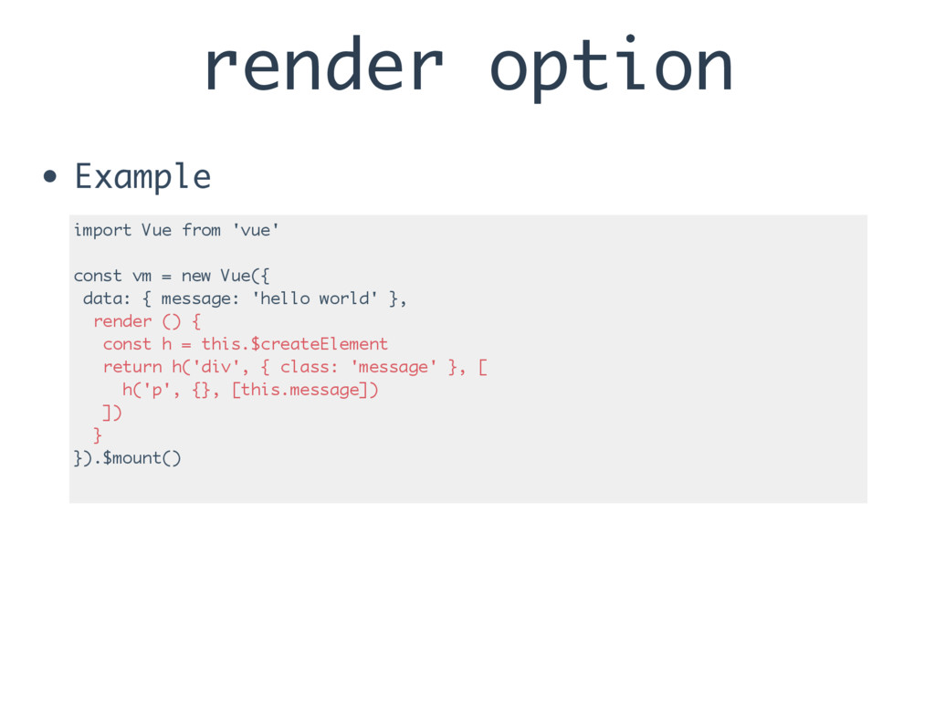 render option • Example import Vue from 'vue' c...