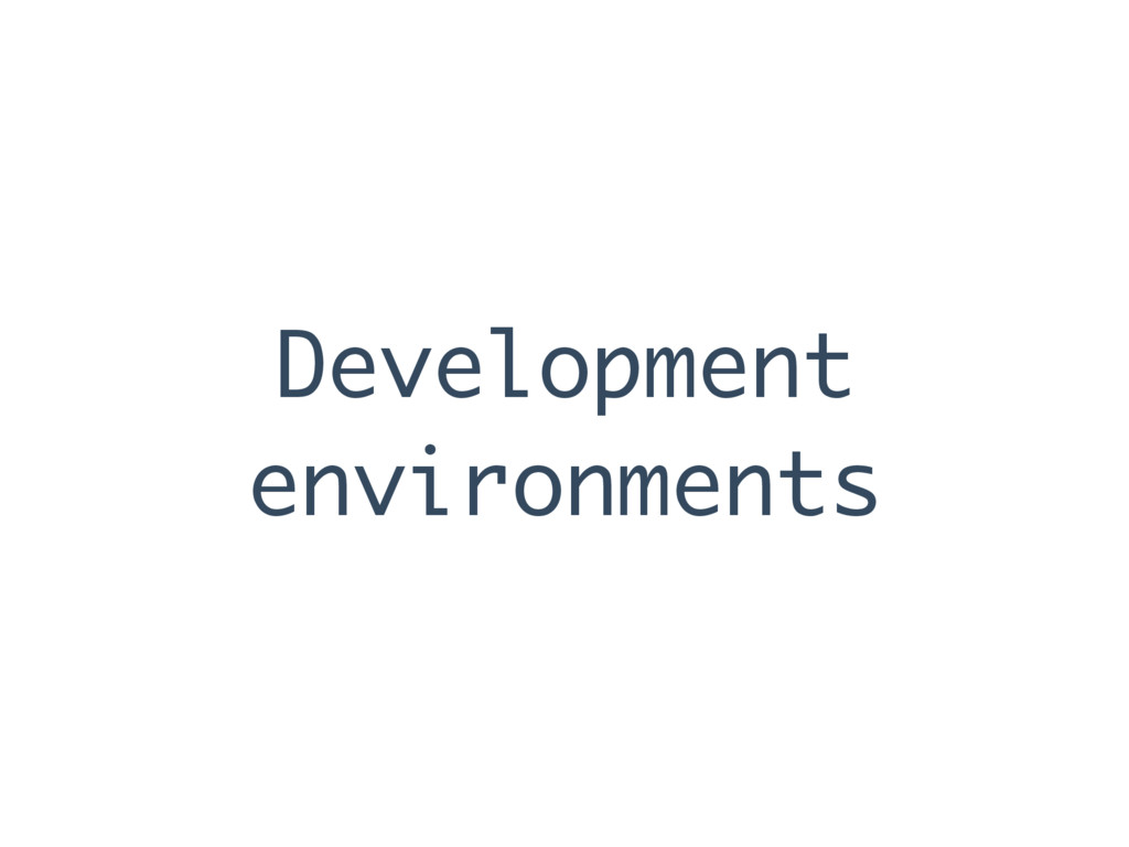 Development environments