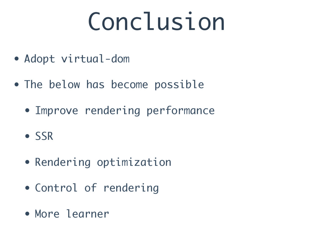 Conclusion • Adopt virtual-dom • The below has ...