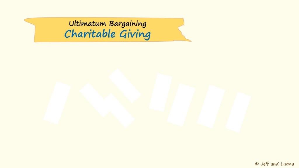 © Jeff and Lubna Ultimatum Bargaining Charitabl...