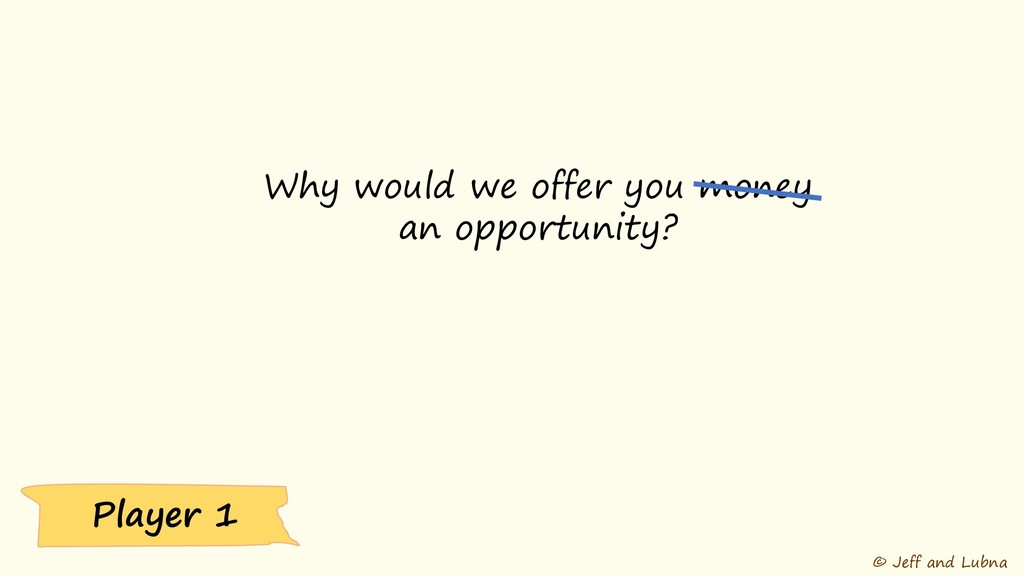 © Jeff and Lubna Why would we offer you money a...