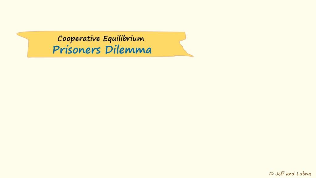 © Jeff and Lubna Cooperative Equilibrium Prison...