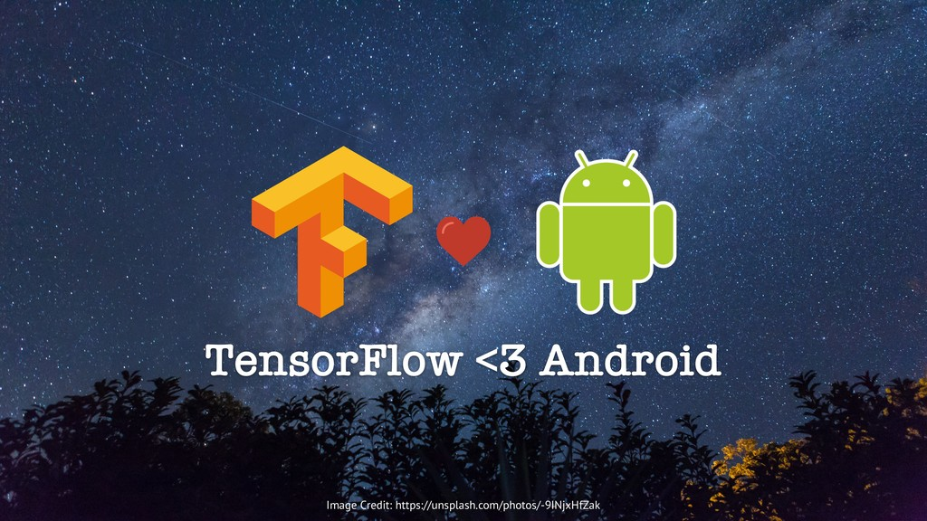 TensorFlow <3 Android Image Credit: https://uns...