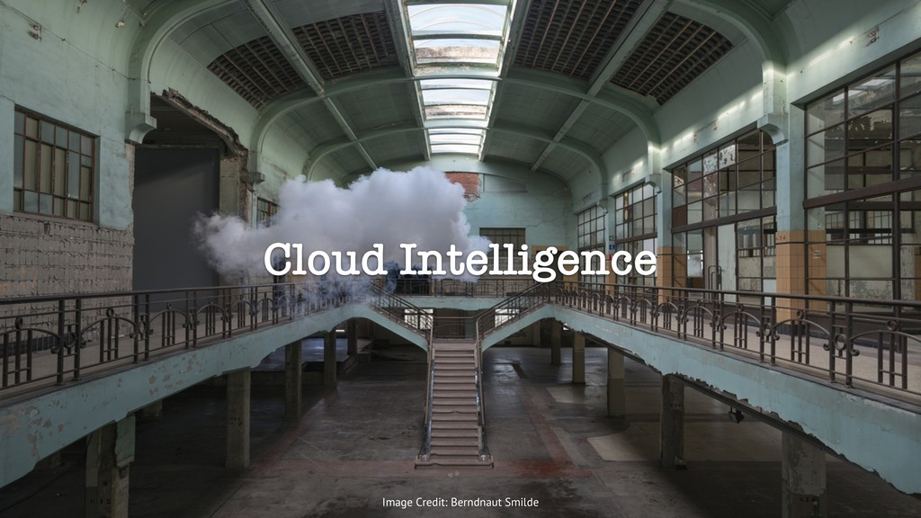 Cloud Intelligence Image Credit: Berndnaut Smil...