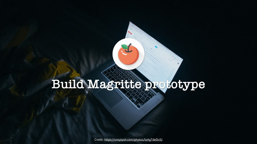 Build Magritte prototype Credit: https://unspla...