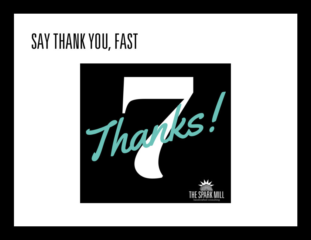 SAY THANK YOU, FAST