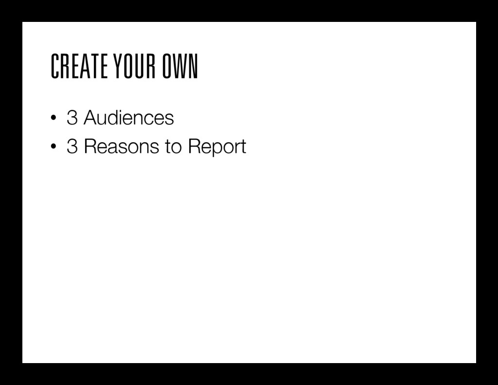 CREATE YOUR OWN • 3 Audiences • 3 Reasons to...