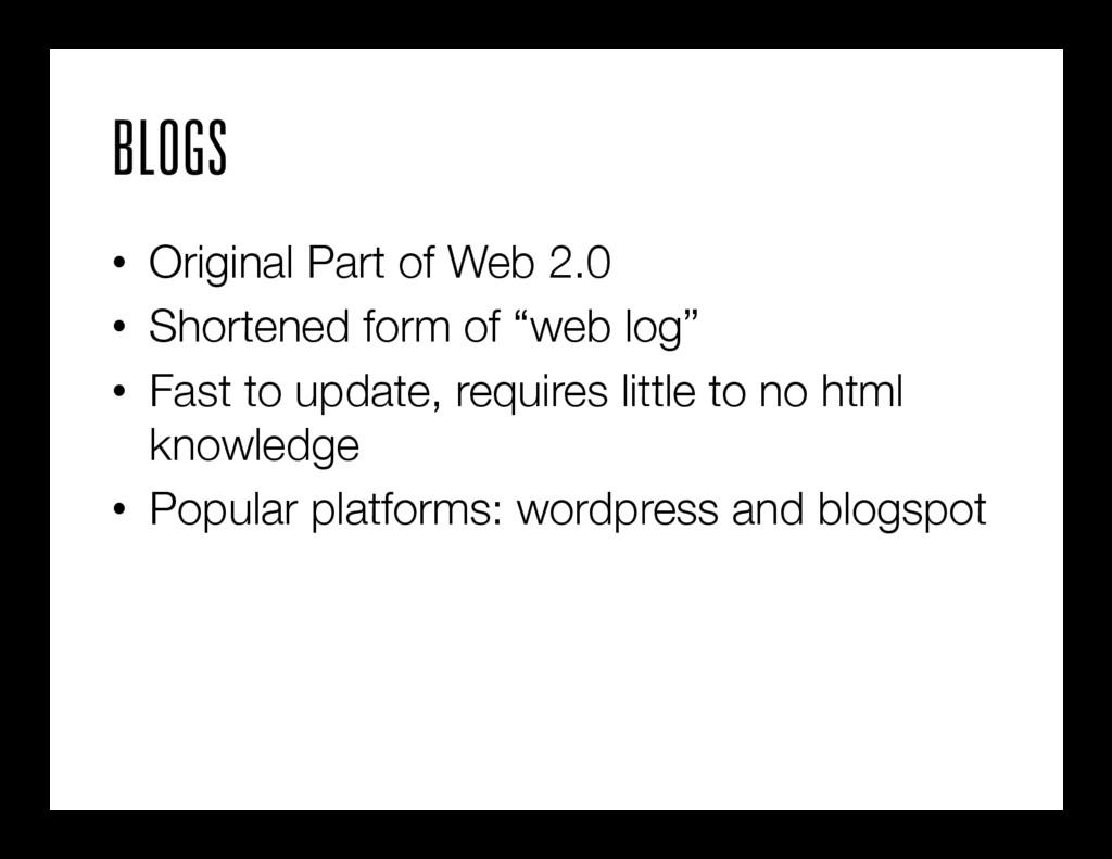 BLOGS • Original Part of Web 2.0 • Shortened...