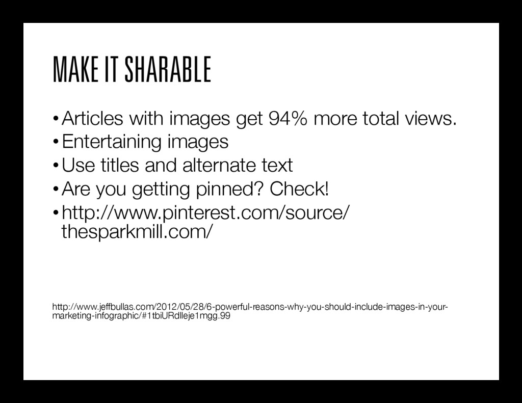 MAKE IT SHARABLE •Articles with images get 94%...