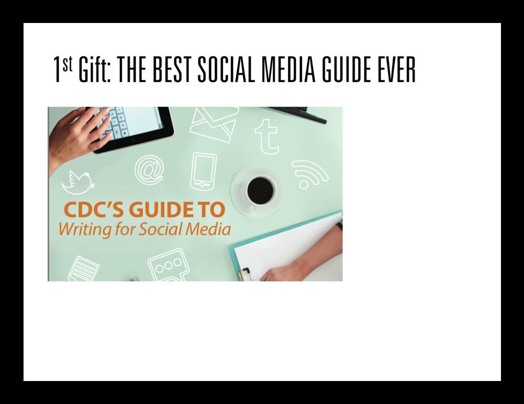 1st Gift: THE BEST SOCIAL MEDIA GUIDE EVER