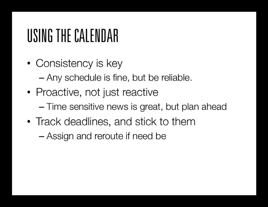 USING THE CALENDAR • Consistency is key  –An...