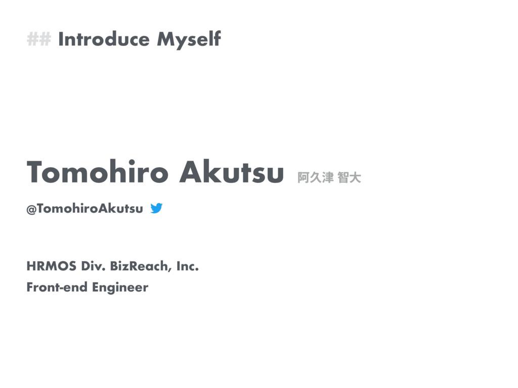 ## Introduce Myself Tomohiro Akutsu Ѩٱஐେ @Tom...