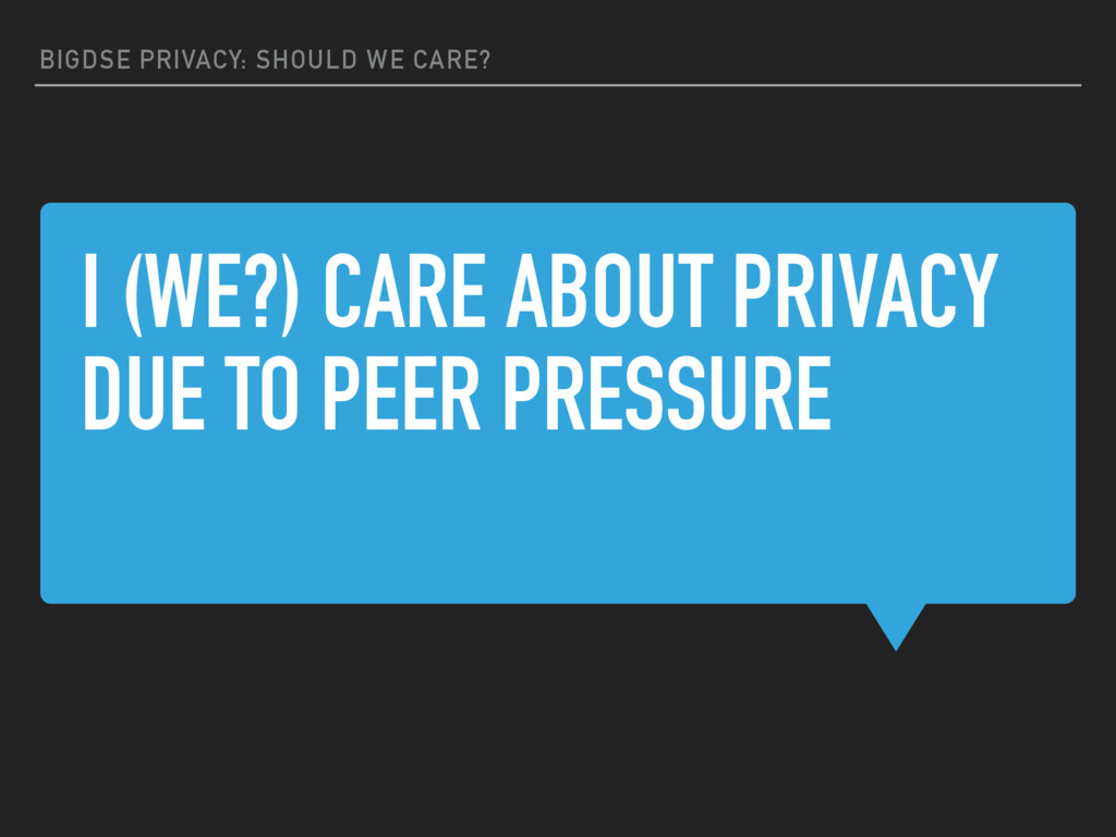 I (WE?) CARE ABOUT PRIVACY DUE TO PEER PRESSURE...