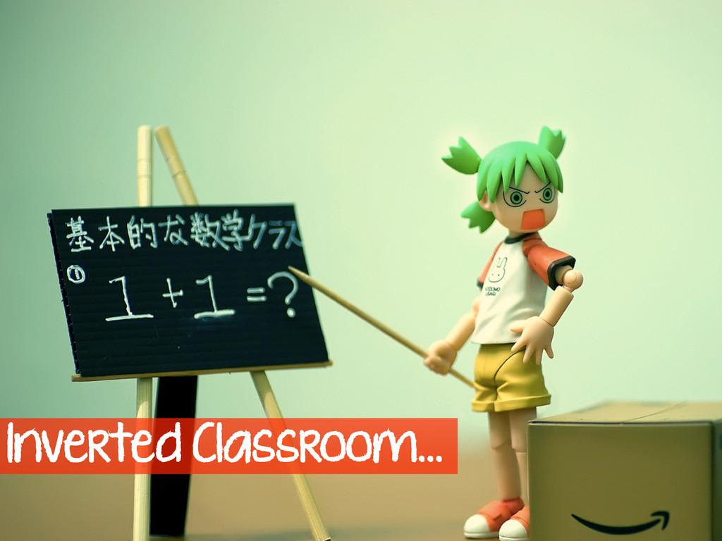 Inverted Classroom…