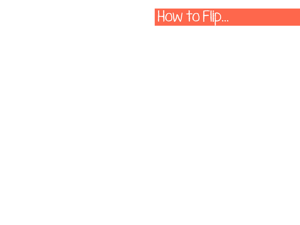 How to Flip…