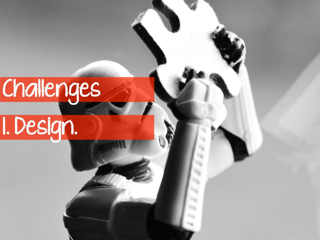 Challenges 1. Design.