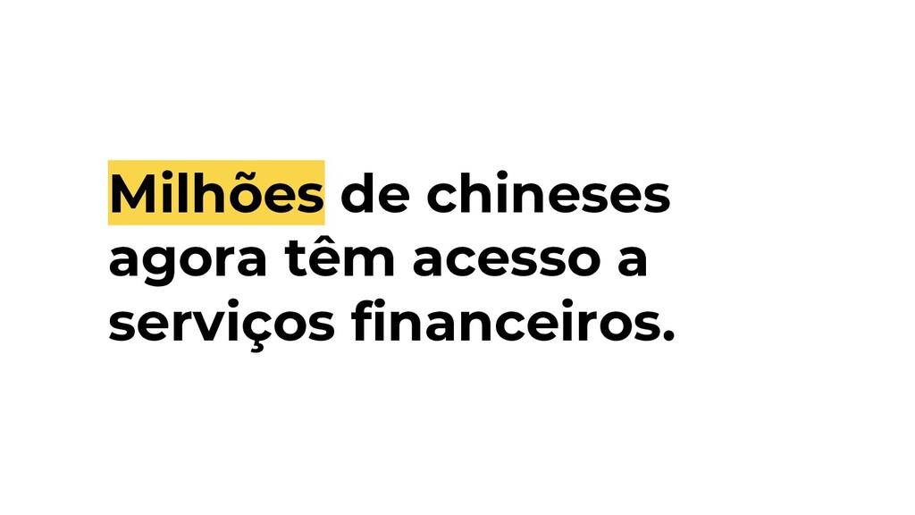 Milhões de chineses agora têm acesso a serviços...