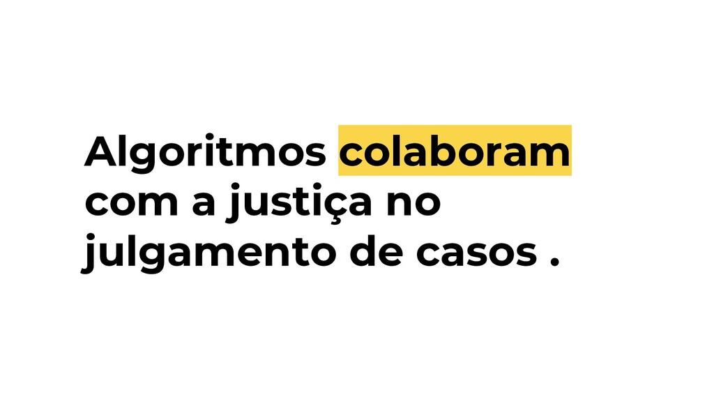 Algoritmos colaboram com a justiça no julgament...