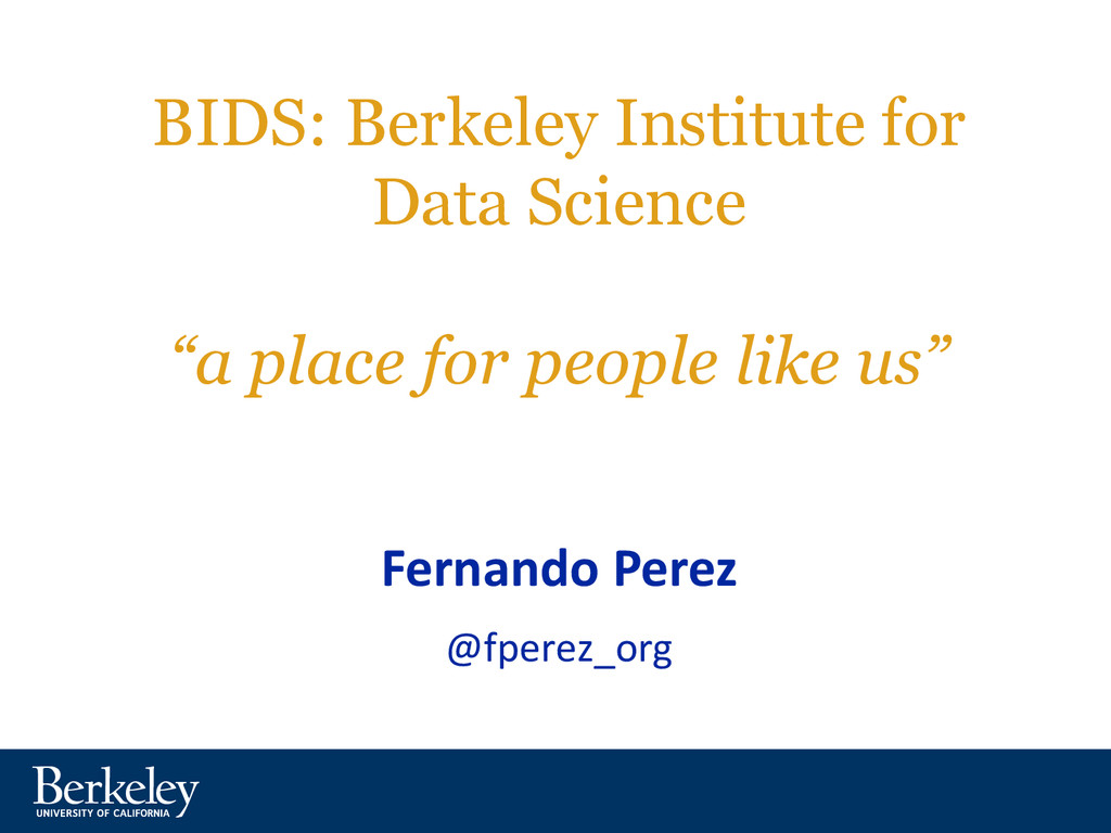 "BIDS: Berkeley Institute for Data Science ""a pl..."