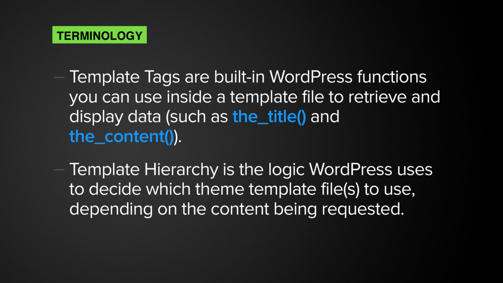 — Template Tags are built-in WordPress function...