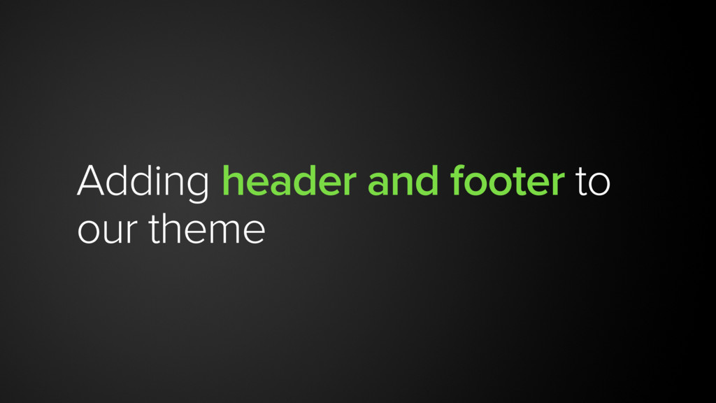 Adding header and footer to our theme