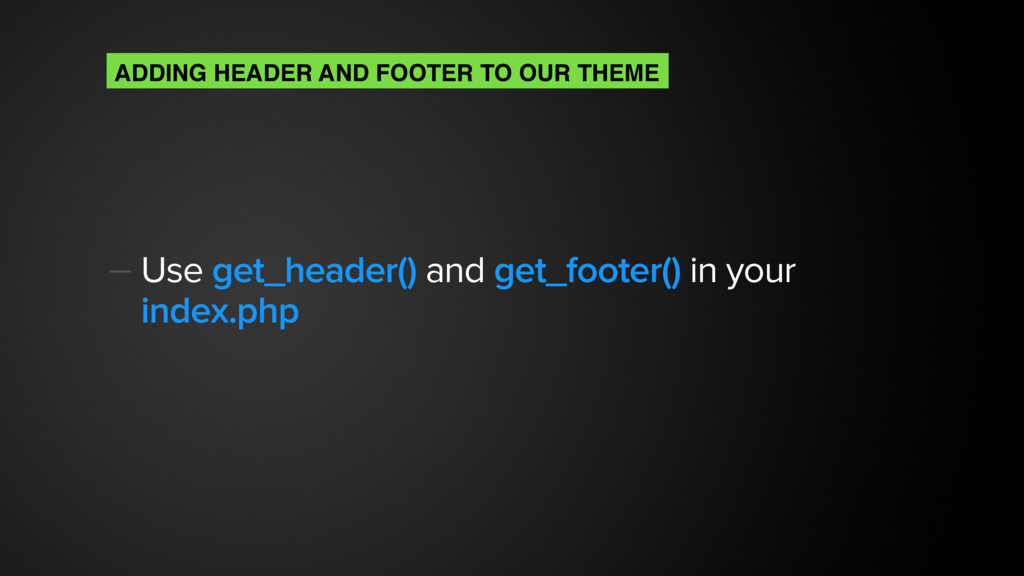 — Use get_header() and get_footer() in your ind...