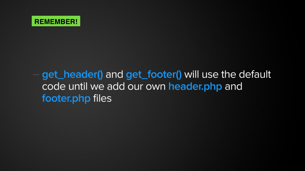 — get_header() and get_footer() will use the de...