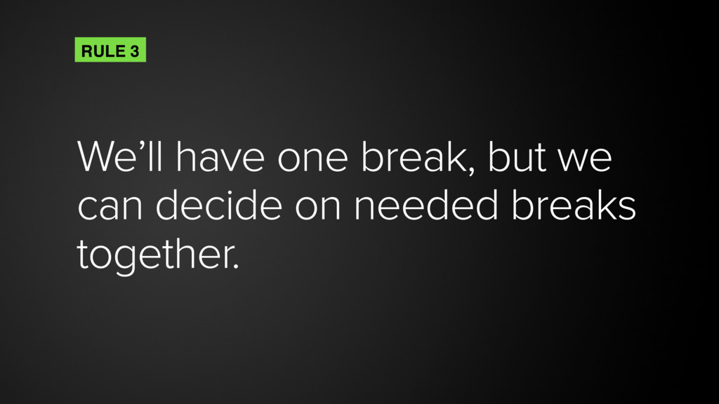We'll have one break, but we can decide on need...