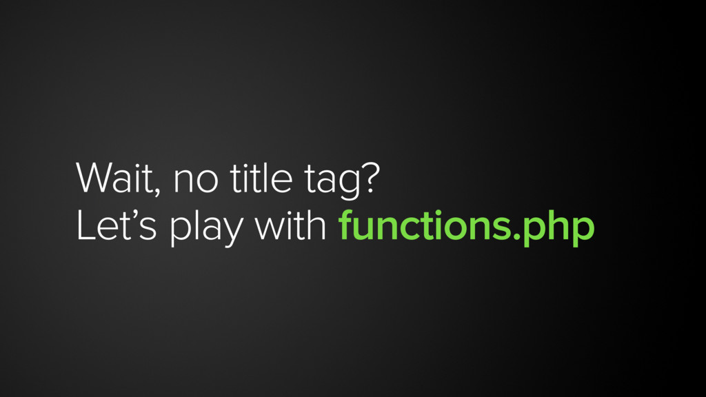 Wait, no title tag? Let's play with functions.p...