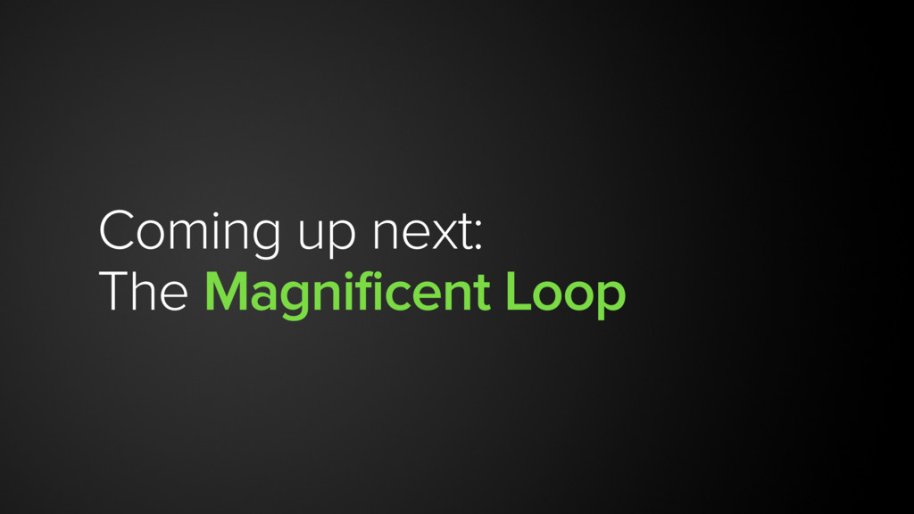 Coming up next: The Magnificent Loop
