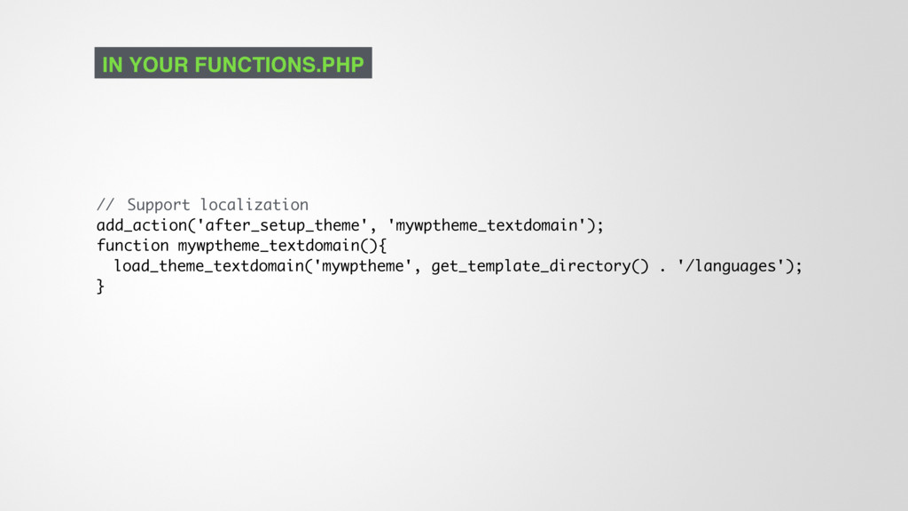 // Support localization add_action('after_setup...