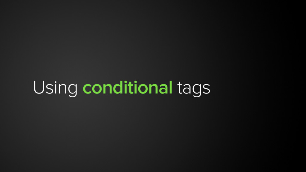 Using conditional tags