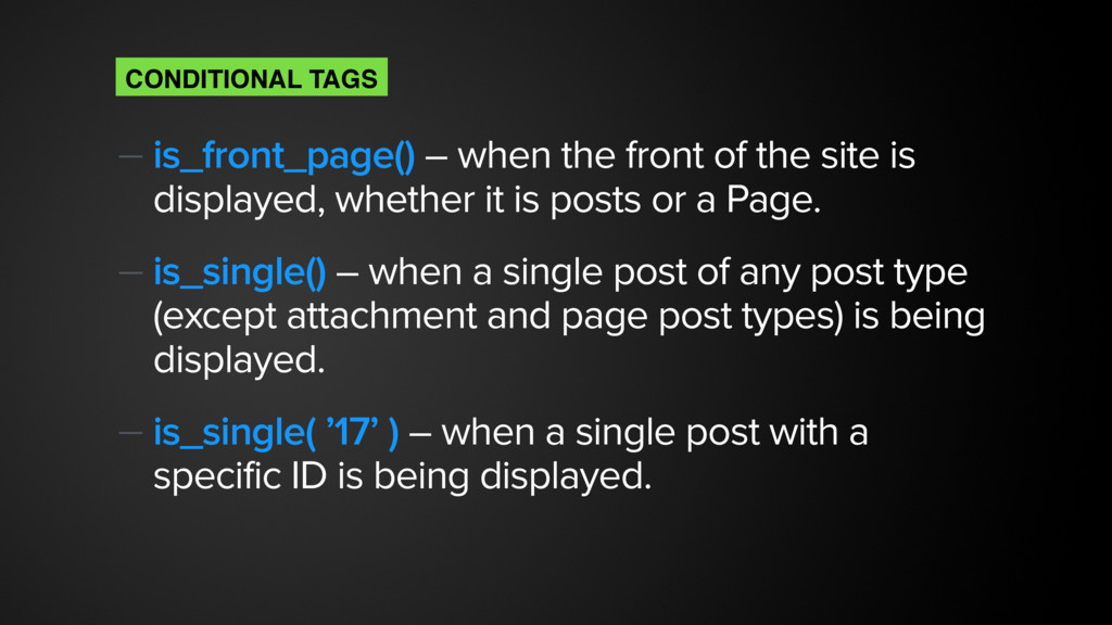 — is_front_page() – when the front of the site ...