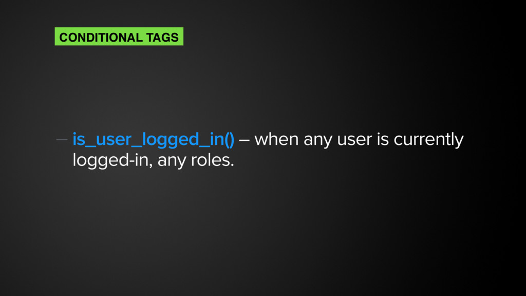 — is_user_logged_in() – when any user is curren...
