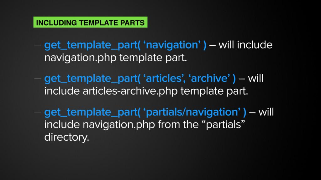 — get_template_part( 'navigation' ) – will incl...