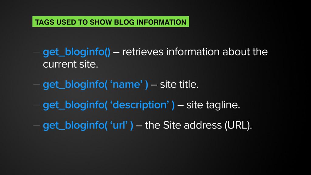 — get_bloginfo() – retrieves information about ...